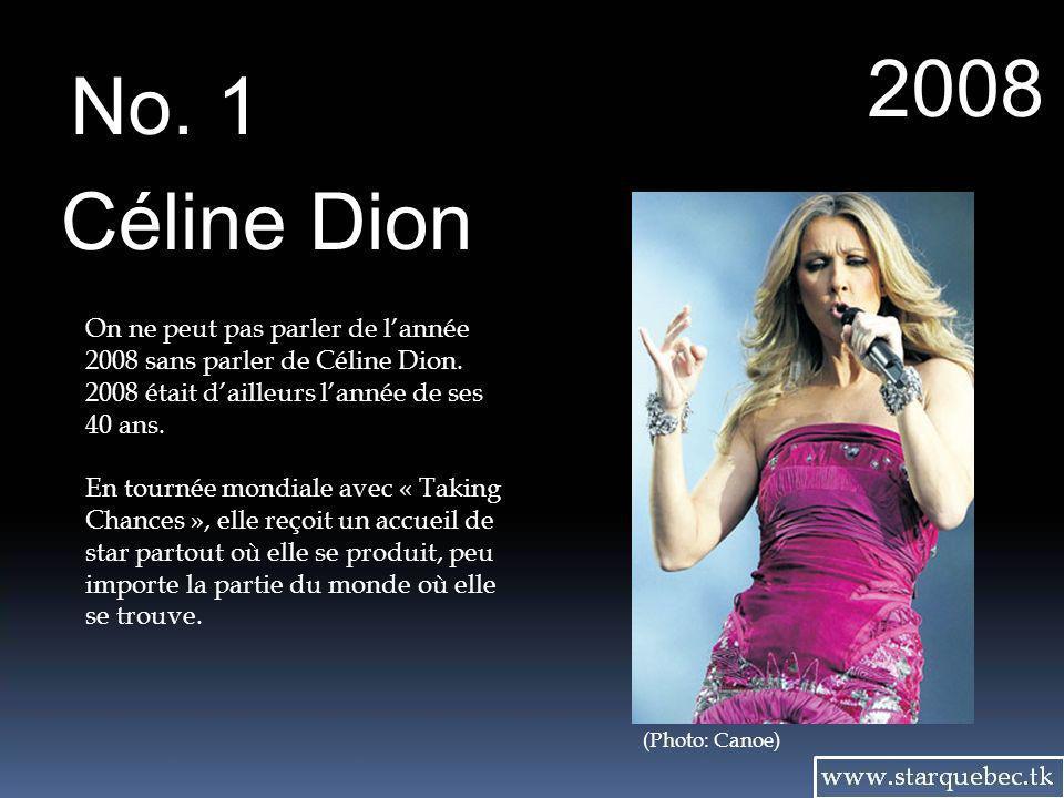 2008 No. 1. Céline Dion. On ne peut pas parler de l'année 2008 sans parler de Céline Dion. 2008 était d'ailleurs l'année de ses 40 ans.