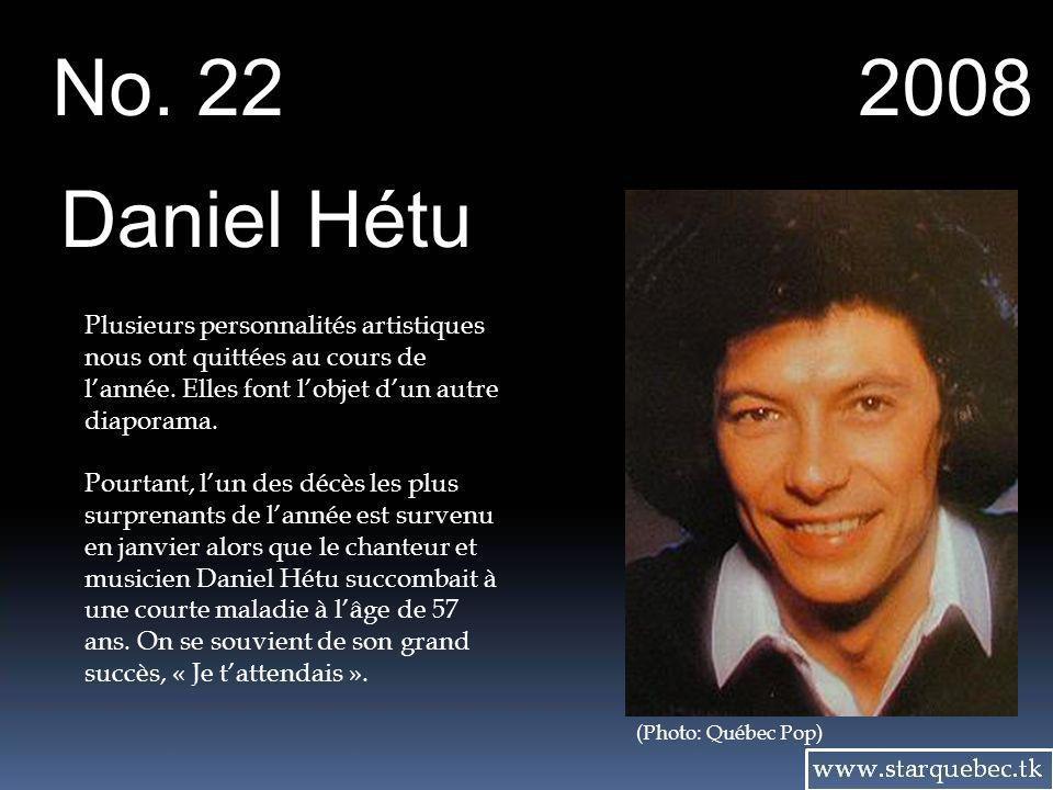 No. 22 2008. Daniel Hétu. Plusieurs personnalités artistiques nous ont quittées au cours de l'année. Elles font l'objet d'un autre diaporama.
