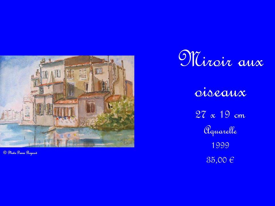 Miroir aux oiseaux 27 x 19 cm Aquarelle 1999 35,00 €