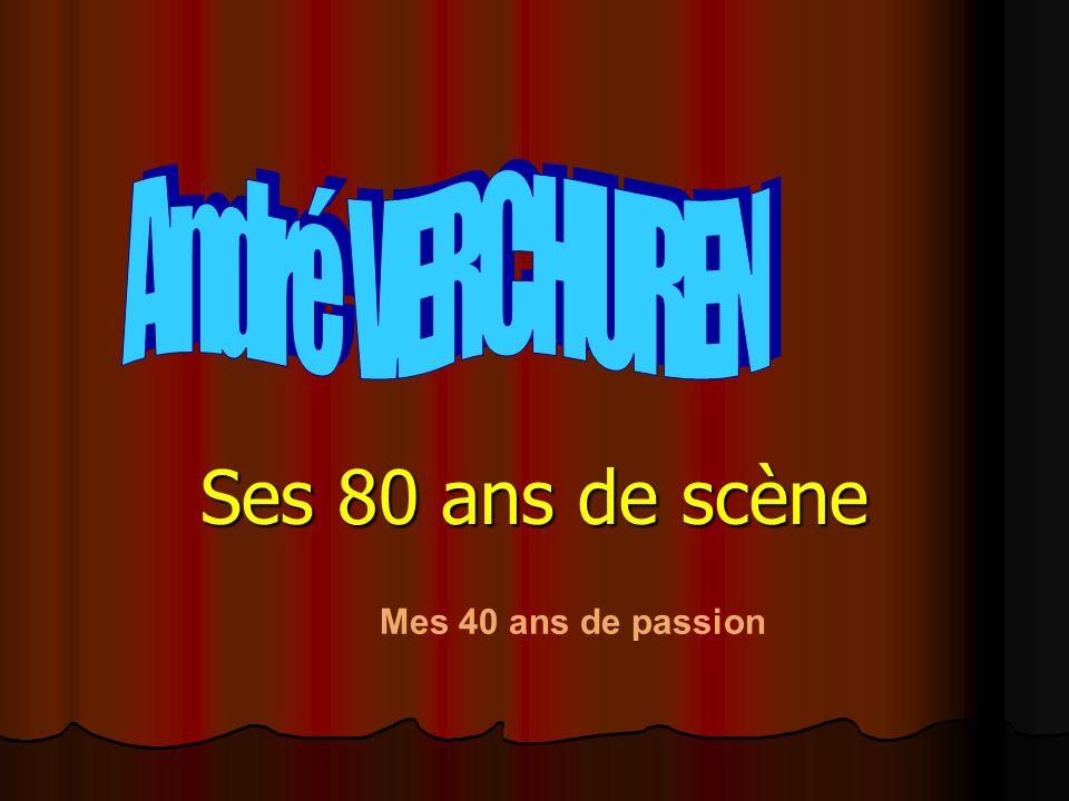 André VERCHUREN Ses 80 ans de scène Mes 40 ans de passion