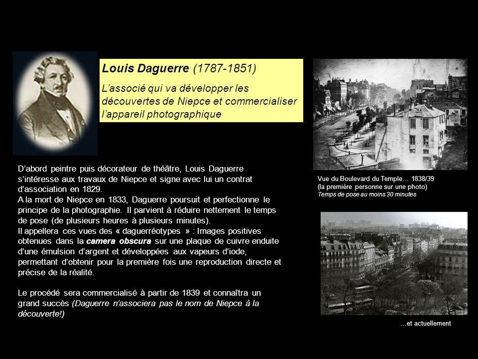 Louis Daguerre (1787-1851) L'associé qui va développer les découvertes de Niepce et commercialiser l'appareil photographique.