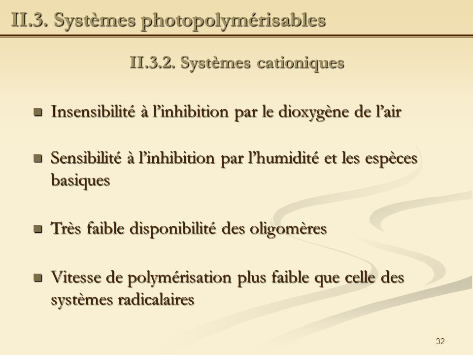 II.3.2. Systèmes cationiques