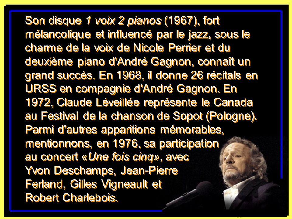 Son disque 1 voix 2 pianos (1967), fort mélancolique et influencé par le jazz, sous le charme de la voix de Nicole Perrier et du deuxième piano d André Gagnon, connaît un grand succès.