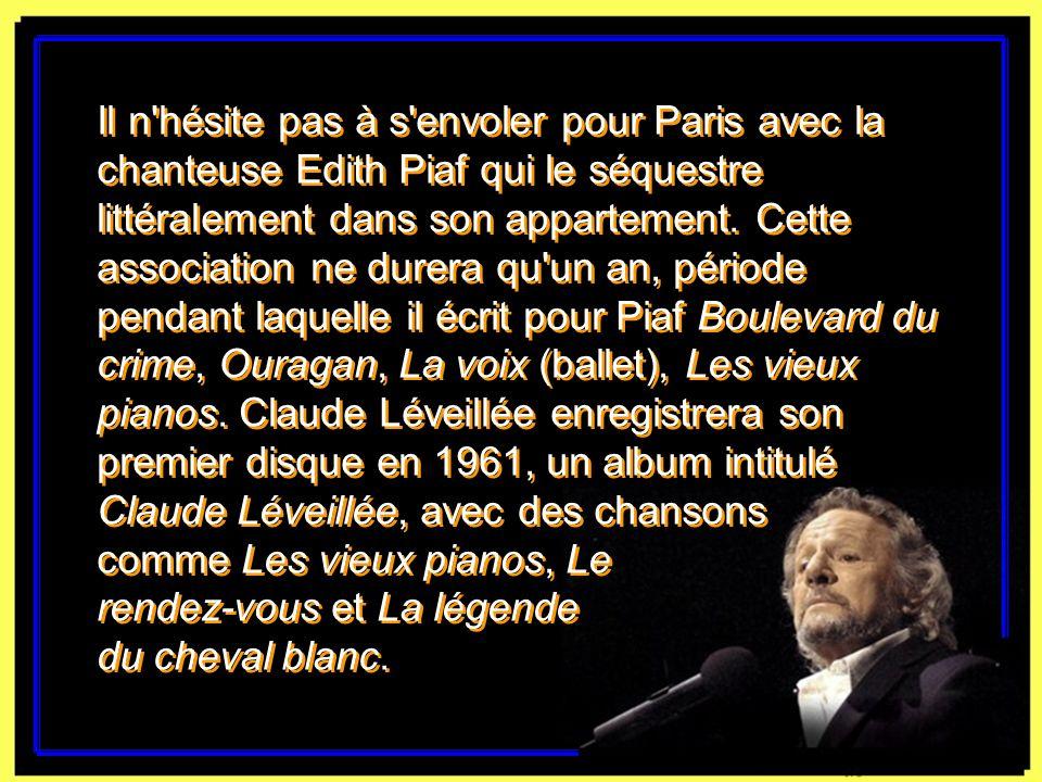 Il n hésite pas à s envoler pour Paris avec la chanteuse Edith Piaf qui le séquestre littéralement dans son appartement.