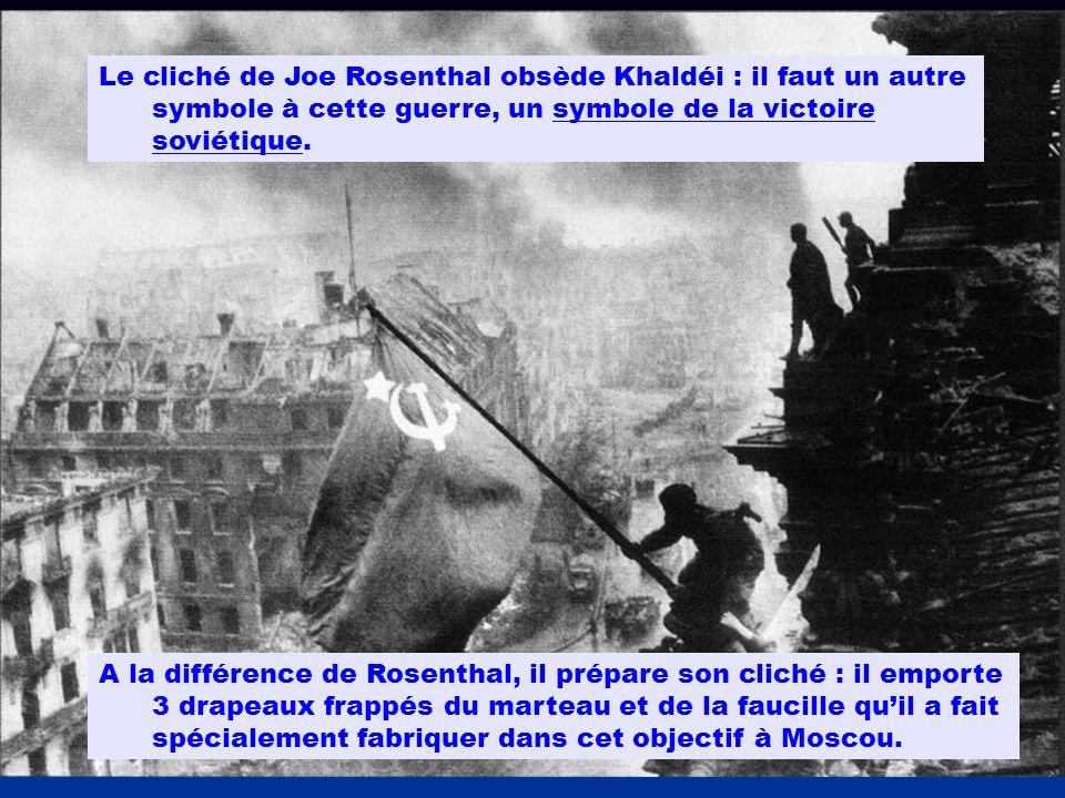 Le cliché de Joe Rosenthal obsède Khaldéi : il faut un autre symbole à cette guerre, un symbole de la victoire soviétique.