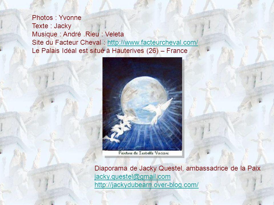 Photos : Yvonne Texte : Jacky. Musique : André .Rieu : Veleta. Site du Facteur Cheval : http://www.facteurcheval.com/