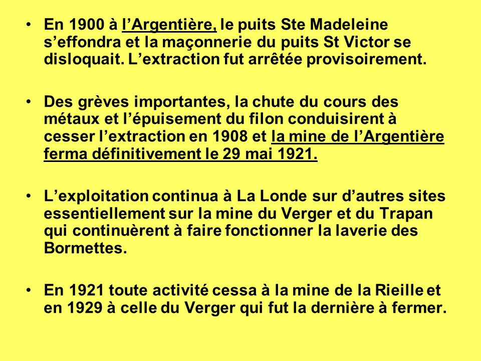 En 1900 à l'Argentière, le puits Ste Madeleine s'effondra et la maçonnerie du puits St Victor se disloquait. L'extraction fut arrêtée provisoirement.