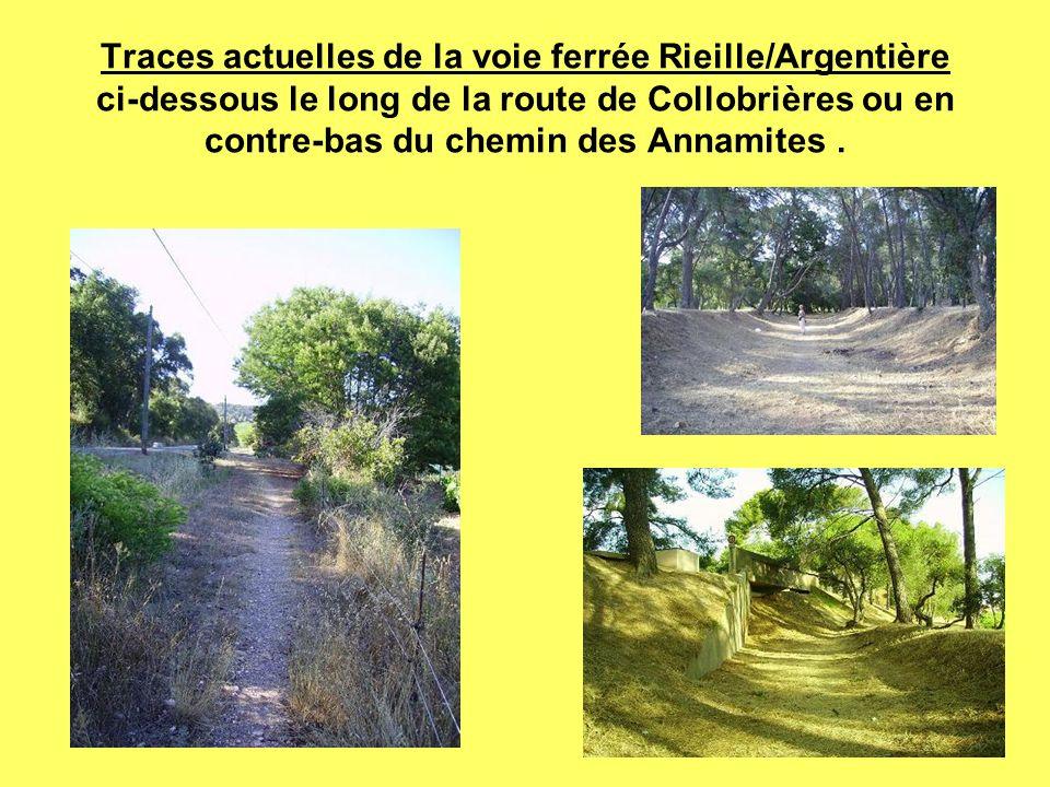 Traces actuelles de la voie ferrée Rieille/Argentière ci-dessous le long de la route de Collobrières ou en contre-bas du chemin des Annamites .