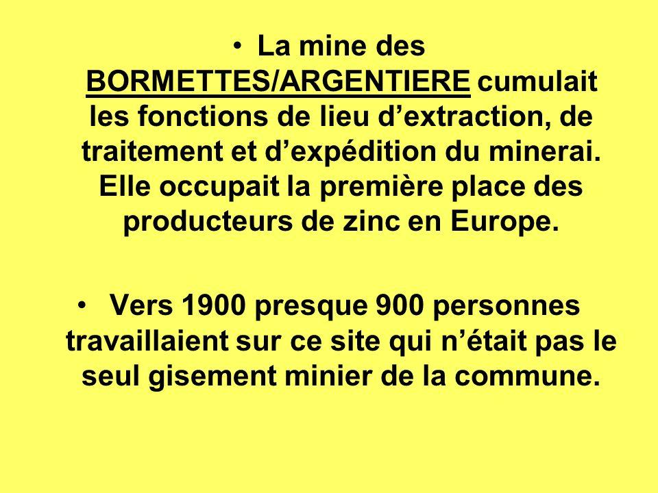 La mine des BORMETTES/ARGENTIERE cumulait les fonctions de lieu d'extraction, de traitement et d'expédition du minerai. Elle occupait la première place des producteurs de zinc en Europe.
