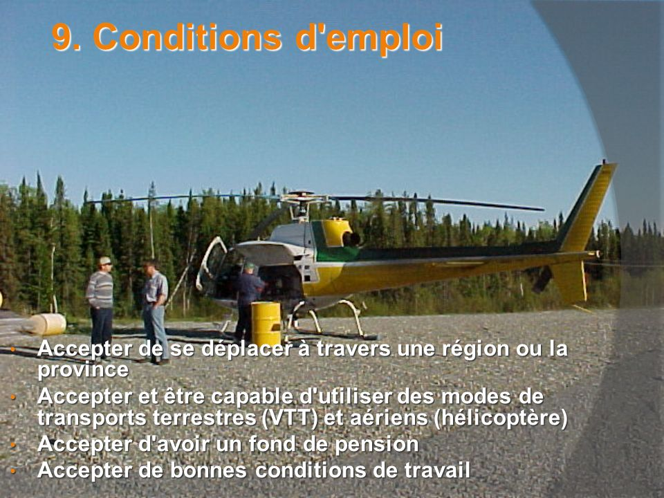 9. Conditions d emploi Accepter de se déplacer à travers une région ou la province.