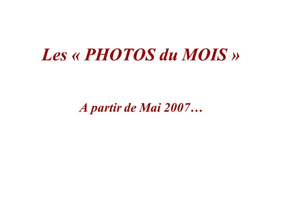 Les « PHOTOS du MOIS » A partir de Mai 2007…