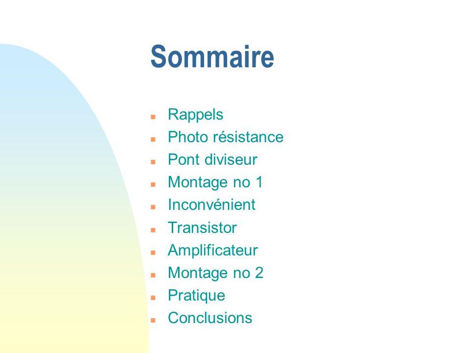 Sommaire Rappels Photo résistance Pont diviseur Montage no 1