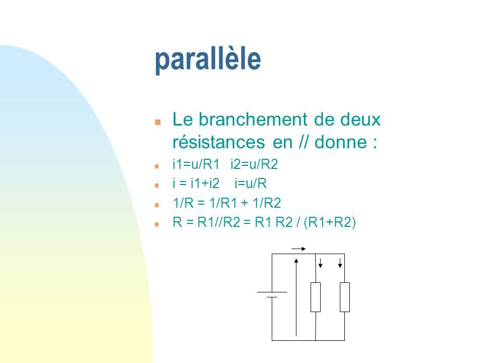 parallèle Le branchement de deux résistances en // donne :