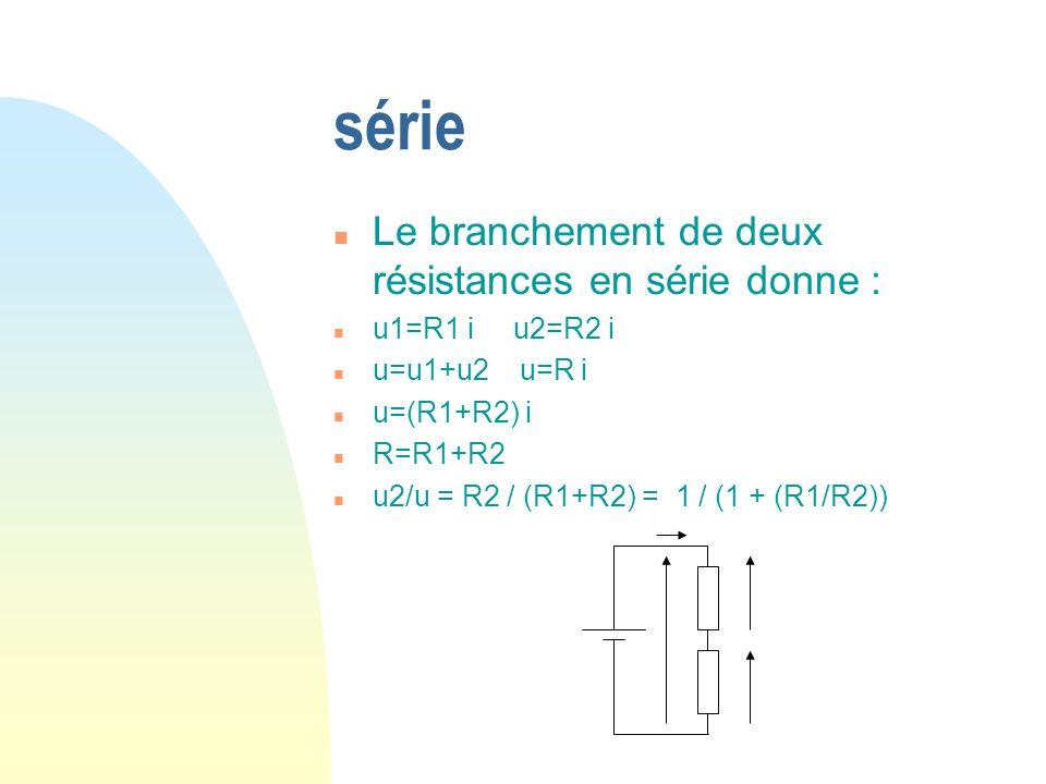 série Le branchement de deux résistances en série donne :