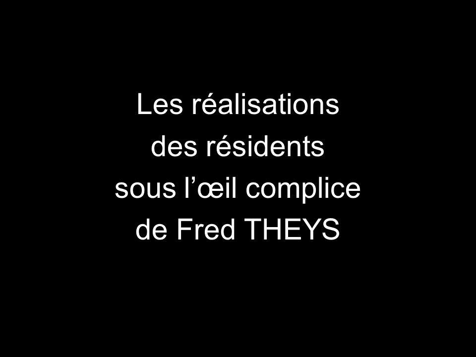 Les réalisations des résidents sous l'œil complice de Fred THEYS
