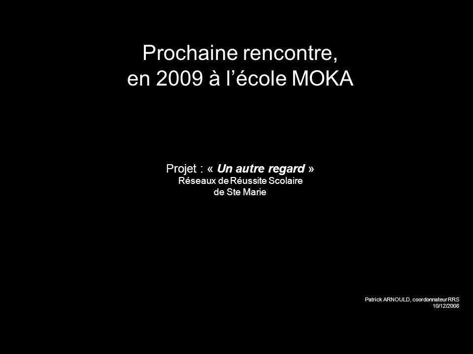Prochaine rencontre, en 2009 à l'école MOKA