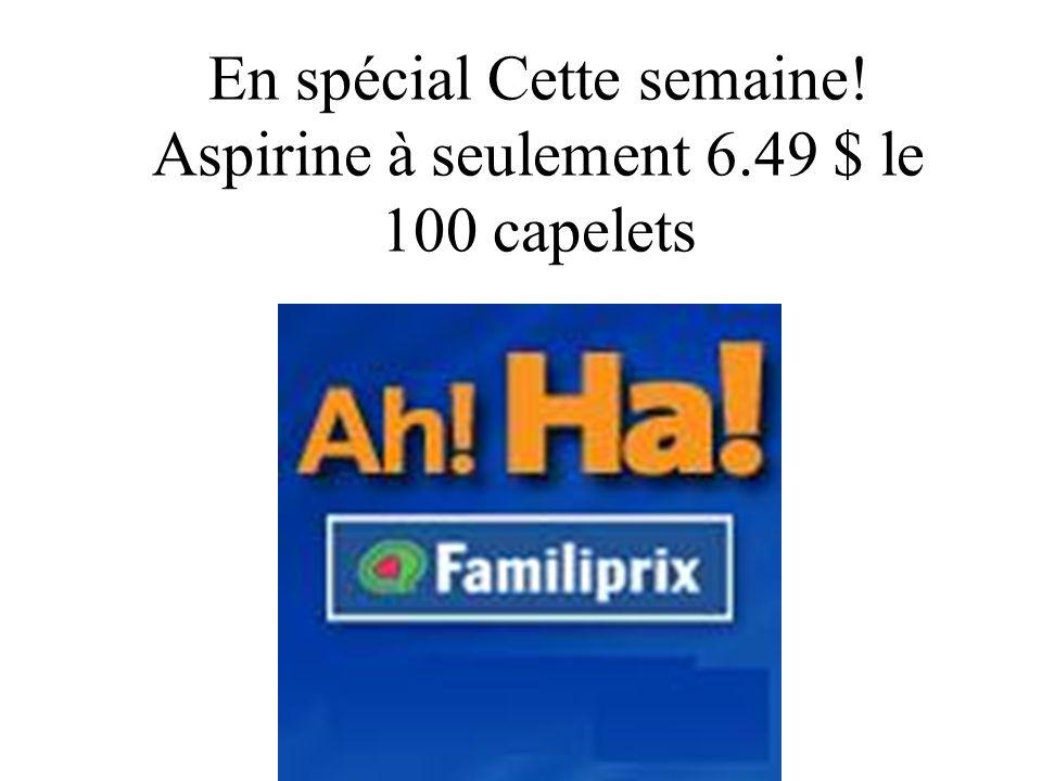 En spécial Cette semaine! Aspirine à seulement 6.49 $ le 100 capelets