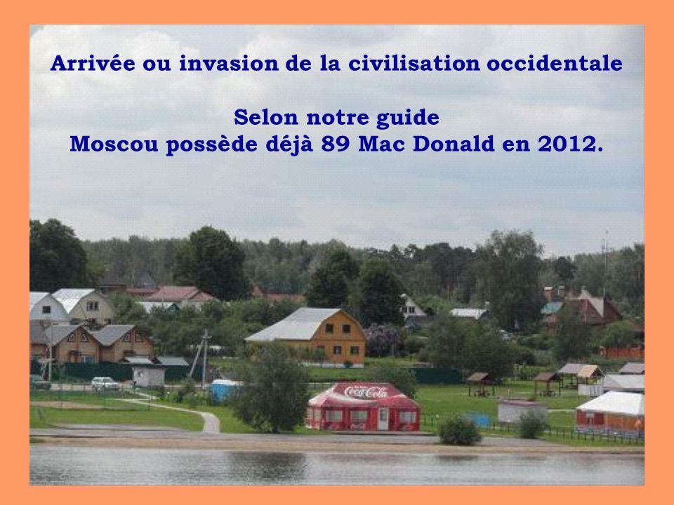 Arrivée ou invasion de la civilisation occidentale Selon notre guide Moscou possède déjà 89 Mac Donald en 2012.