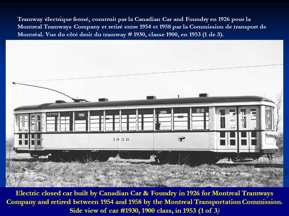 Tramway électrique fermé, construit par la Canadian Car and Foundry en 1926 pour la Montreal Tramways Company et retiré entre 1954 et 1958 par la Commission de transport de Montréal. Vue du côté droit du tramway # 1930, classe 1900, en 1953 (1 de 3).