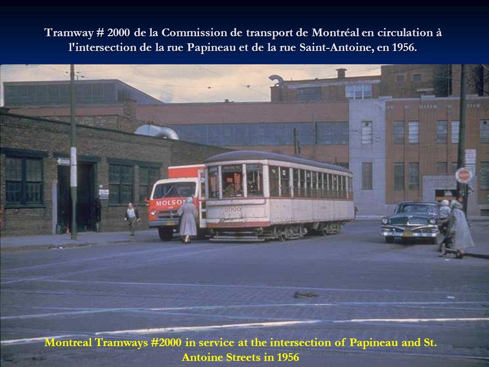 Tramway # 2000 de la Commission de transport de Montréal en circulation à l intersection de la rue Papineau et de la rue Saint-Antoine, en 1956.
