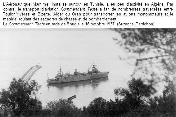 L'Aéronautique Maritime, installée surtout en Tunisie, a eu peu d'activité en Algérie. Par contre, le transport d'aviation Commandant Teste a fait de nombreuses traversées entre Toulon/Hyères et Bizerte, Alger ou Oran pour transporter les avions monomoteurs et le matériel roulant des escadres de chasse et de bombardement.