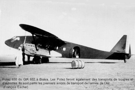 Potez 650 du GIA 602 à Biskra. Les Potez feront également des transports de troupes et d'autorités. Ils sont parmi les premiers avions de transport de l'armée de l'Air
