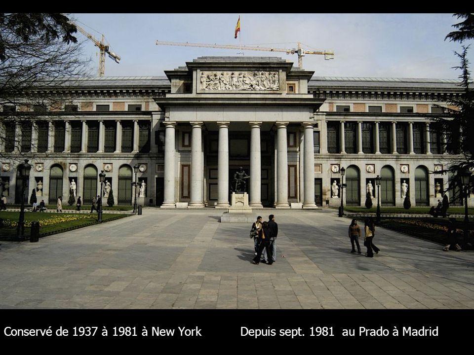 Conservé de 1937 à 1981 à New York Depuis sept. 1981 au Prado à Madrid