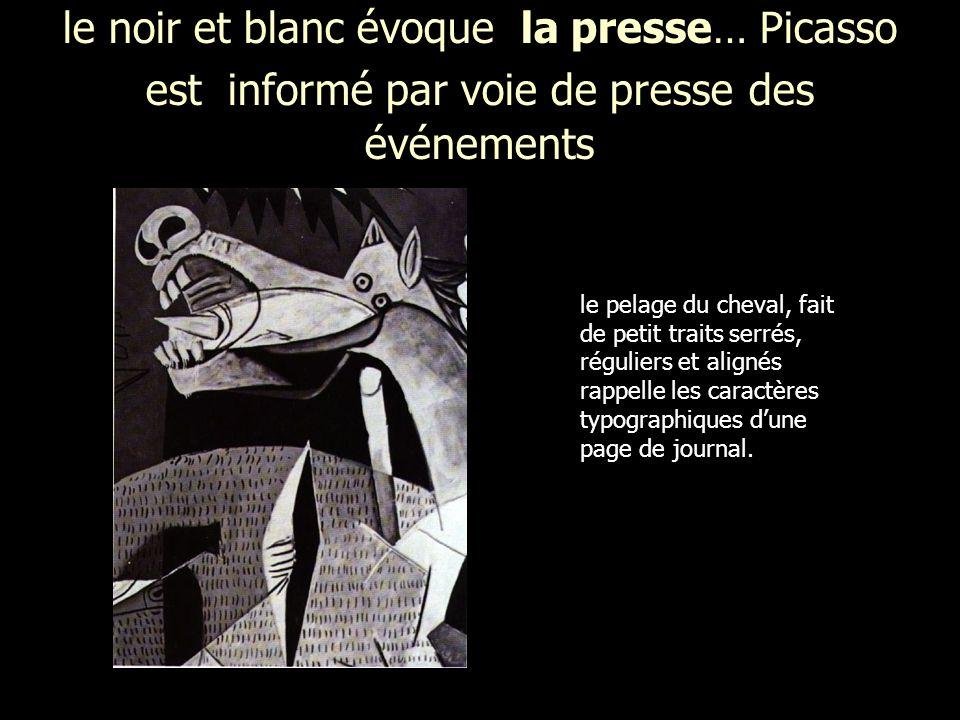 le noir et blanc évoque la presse… Picasso est informé par voie de presse des événements