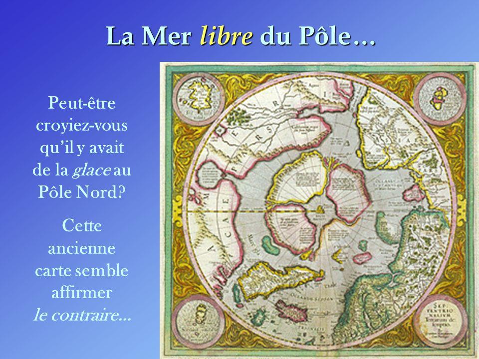 La Mer libre du Pôle… Peut-être croyiez-vous qu'il y avait de la glace au Pôle Nord.