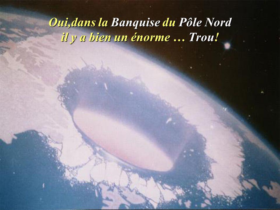 Oui,dans la Banquise du Pôle Nord il y a bien un énorme … Trou!