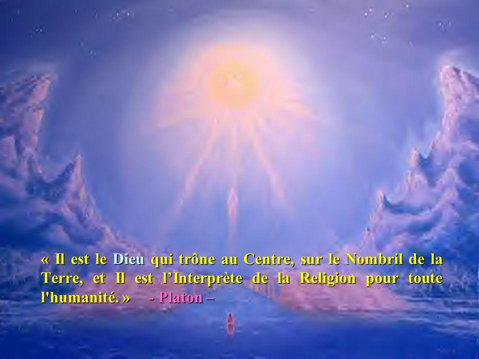 « Il est le Dieu qui trône au Centre, sur le Nombril de la Terre, et Il est l'Interprète de la Religion pour toute l humanité. » - Platon –