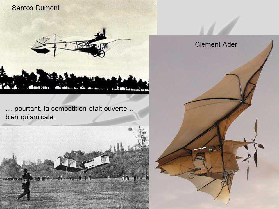 Santos Dumont Clément Ader … pourtant, la compétition était ouverte… bien qu'amicale.