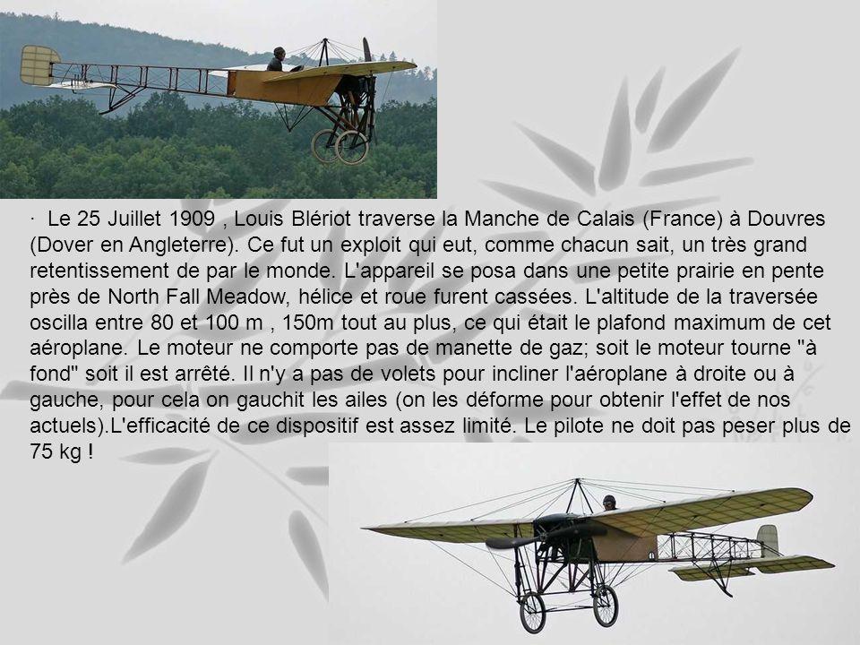 · Le 25 Juillet 1909 , Louis Blériot traverse la Manche de Calais (France) à Douvres (Dover en Angleterre).