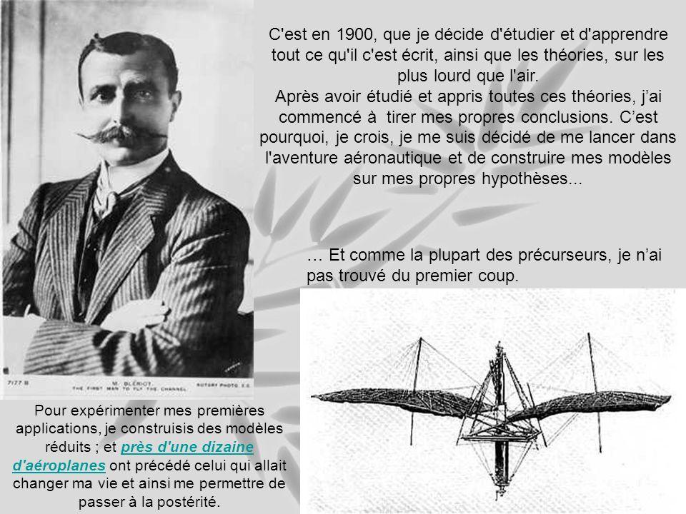 C est en 1900, que je décide d étudier et d apprendre tout ce qu il c est écrit, ainsi que les théories, sur les plus lourd que l air.