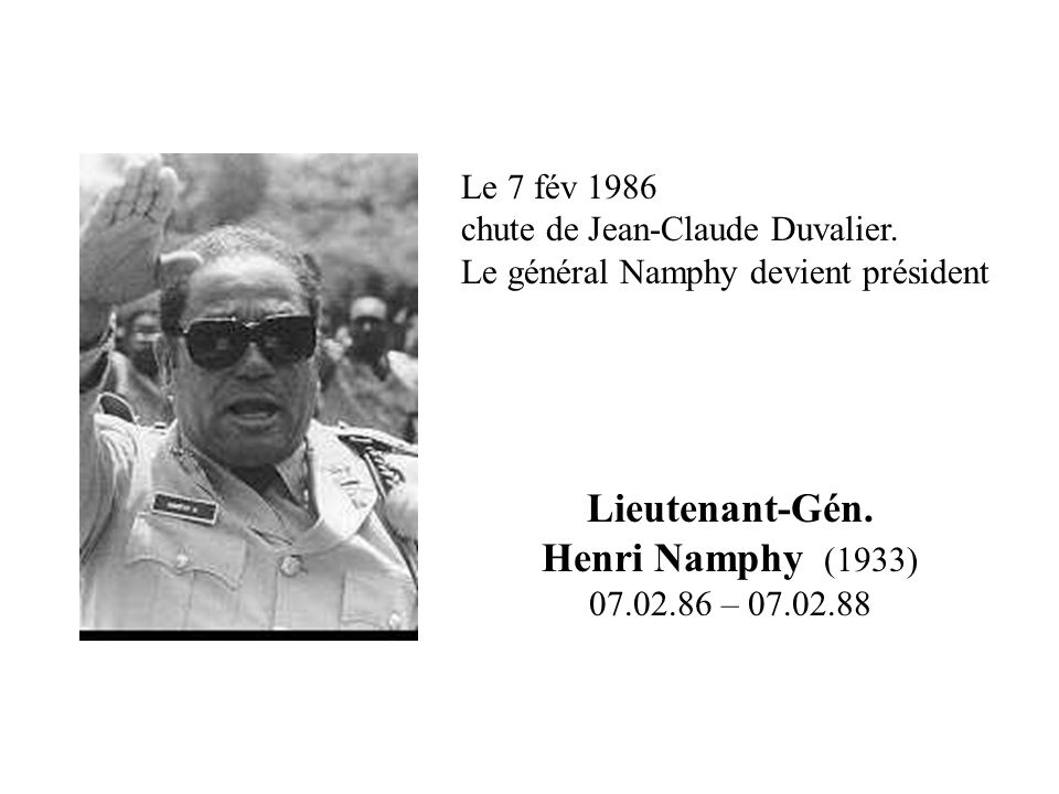 Lieutenant-Gén. Henri Namphy (1933) 07.02.86 – 07.02.88