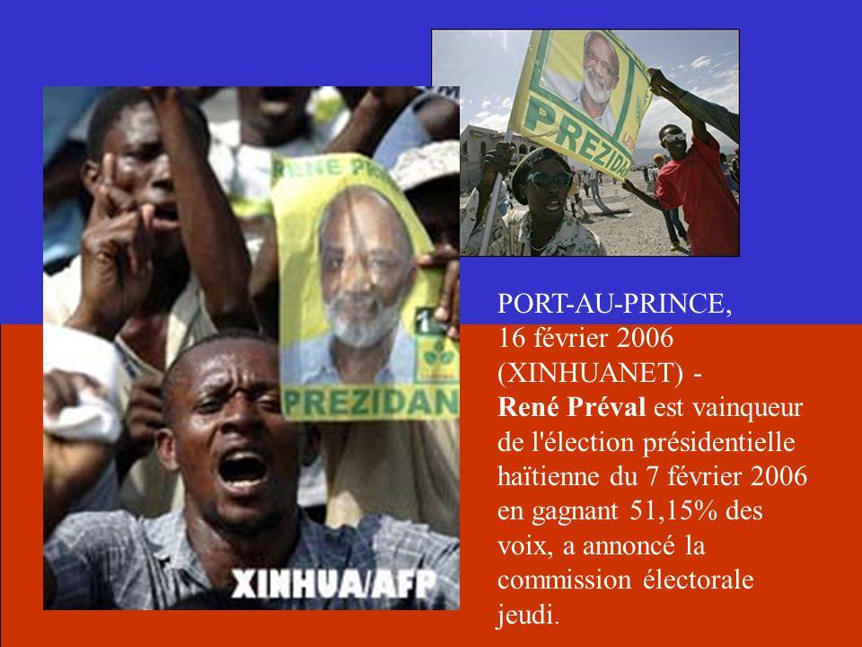 PORT-AU-PRINCE, 16 février 2006 (XINHUANET) - René Préval est vainqueur de l élection présidentielle haïtienne du 7 février 2006 en gagnant 51,15% des voix, a annoncé la commission électorale jeudi.