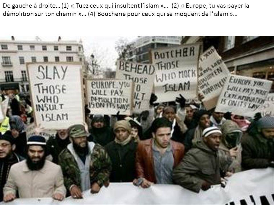 De gauche à droite… (1) « Tuez ceux qui insultent l'islam »… (2) « Europe, tu vas payer la démolition sur ton chemin »… (4) Boucherie pour ceux qui se moquent de l'islam »…