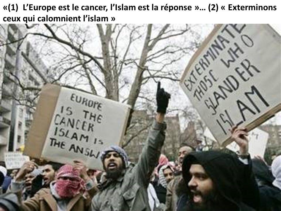 «(1) L'Europe est le cancer, l'Islam est la réponse »… (2) « Exterminons ceux qui calomnient l'islam »