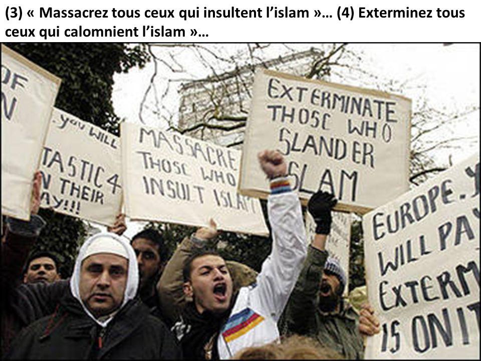 (3) « Massacrez tous ceux qui insultent l'islam »… (4) Exterminez tous ceux qui calomnient l'islam »…
