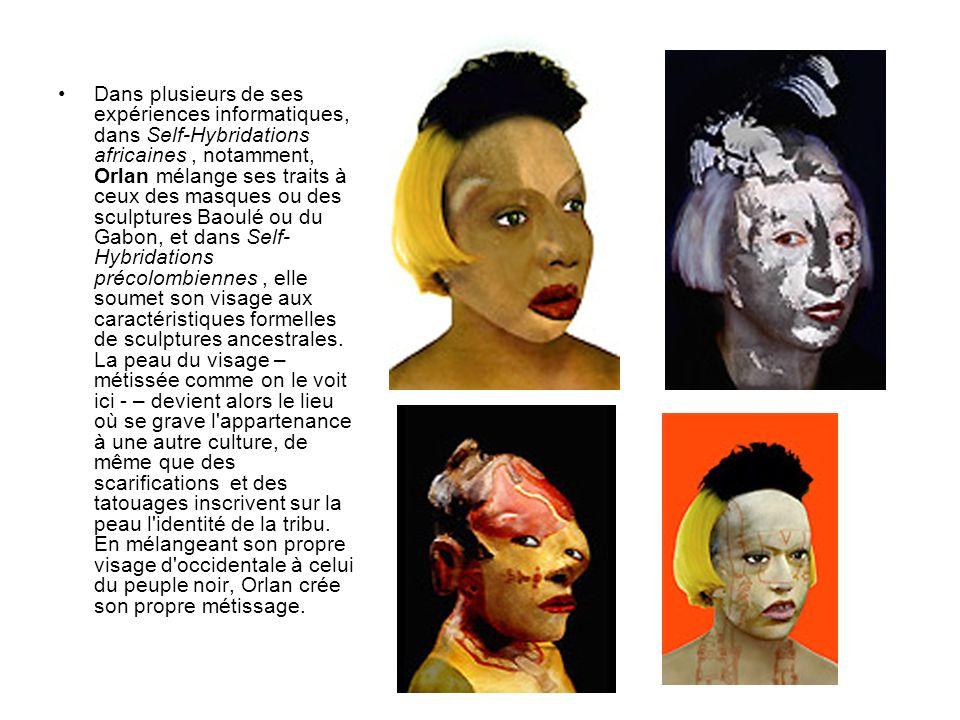 Dans plusieurs de ses expériences informatiques, dans Self-Hybridations africaines , notamment, Orlan mélange ses traits à ceux des masques ou des sculptures Baoulé ou du Gabon, et dans Self-Hybridations précolombiennes , elle soumet son visage aux caractéristiques formelles de sculptures ancestrales.