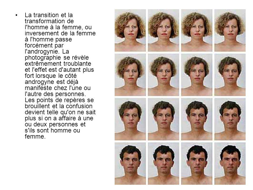 La transition et la transformation de l homme à la femme, ou inversement de la femme à l homme passe forcément par l androgynie.