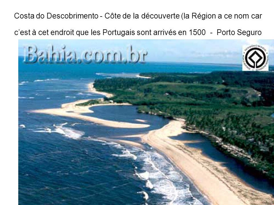 Costa do Descobrimento - Côte de la découverte (la Région a ce nom car c'est à cet endroit que les Portugais sont arrivés en 1500 - Porto Seguro