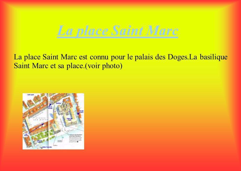 La place Saint Marc La place Saint Marc est connu pour le palais des Doges.La basilique Saint Marc et sa place.(voir photo)