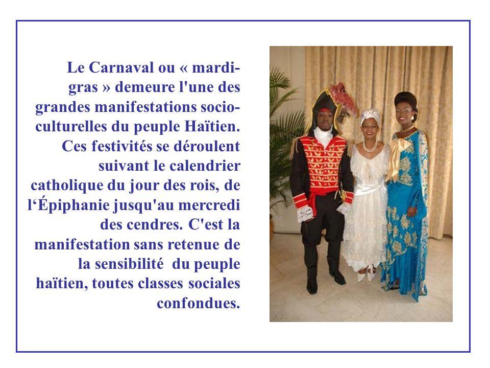 Le Carnaval ou « mardi-gras » demeure l une des grandes manifestations socio-culturelles du peuple Haïtien.