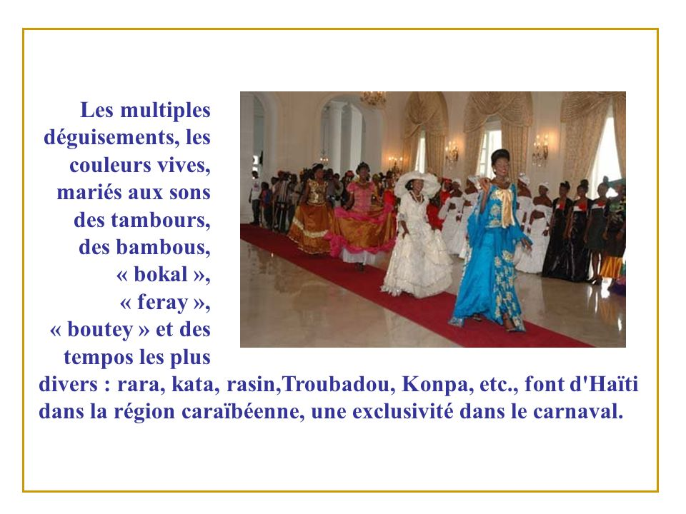 Les multiples déguisements, les couleurs vives, mariés aux sons des tambours, des bambous, « bokal », « feray », « boutey » et des tempos les plus