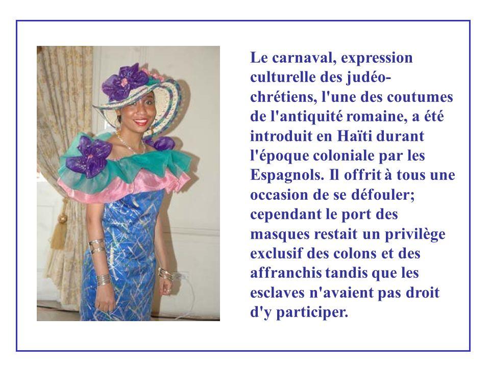 Le carnaval, expression culturelle des judéo-chrétiens, l une des coutumes de l antiquité romaine, a été introduit en Haïti durant l époque coloniale par les Espagnols.