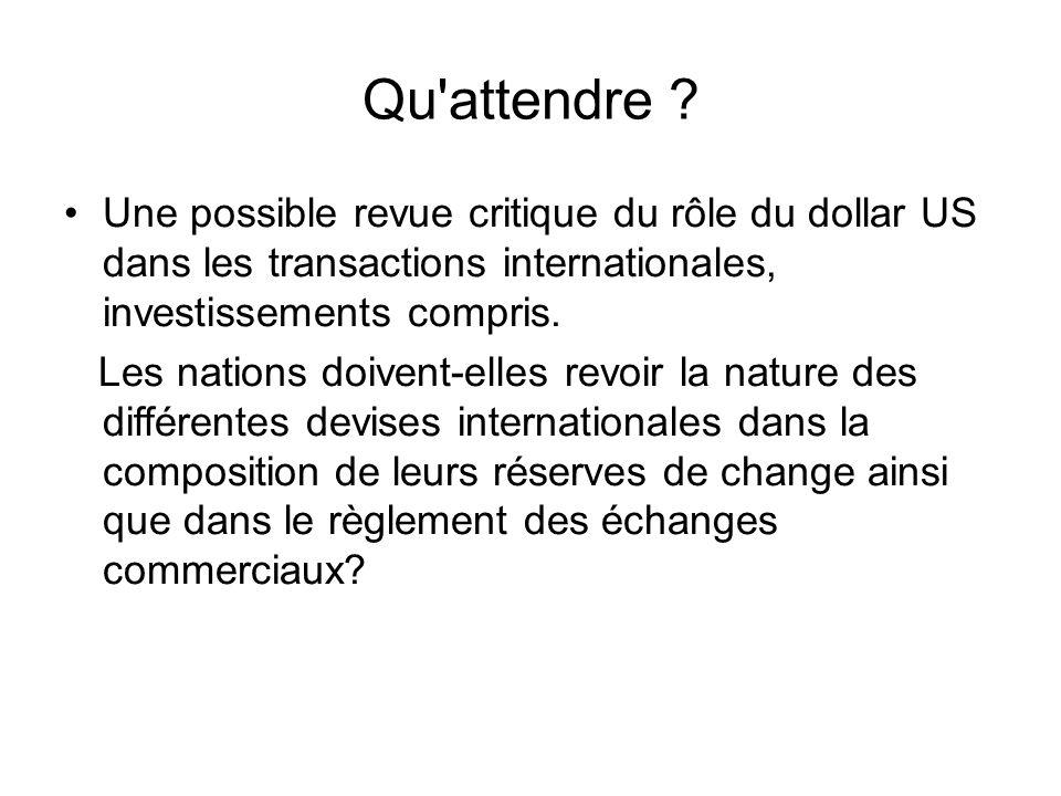 Qu attendre Une possible revue critique du rôle du dollar US dans les transactions internationales, investissements compris.