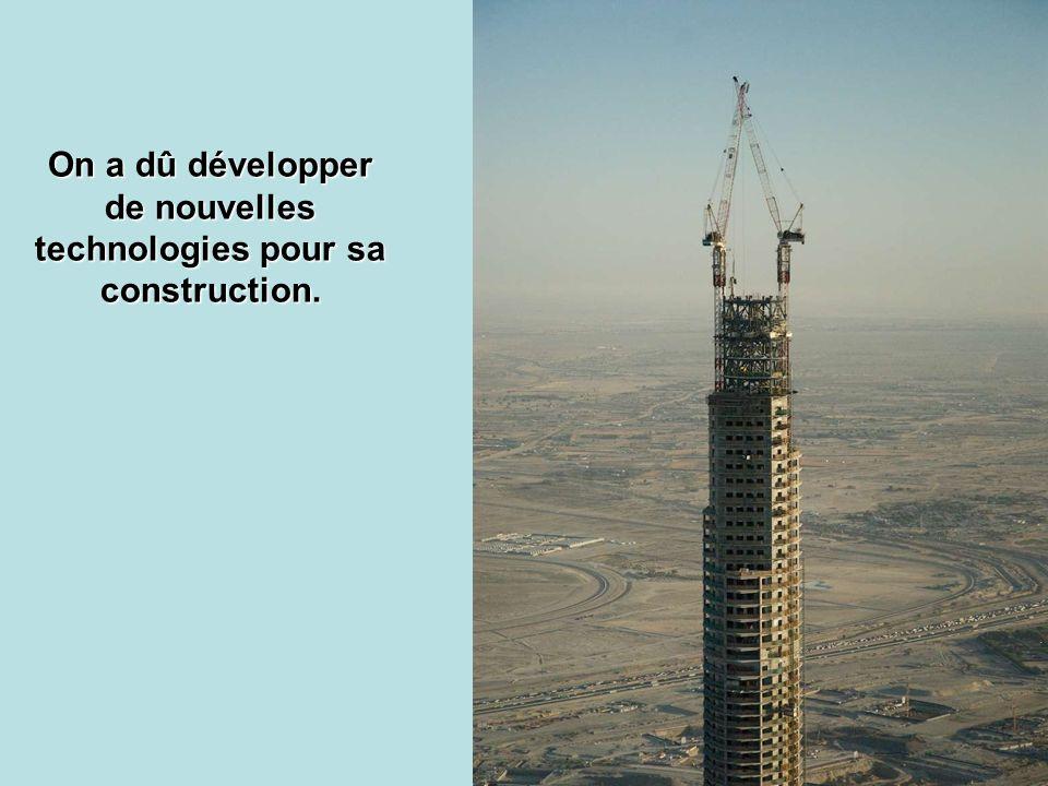 On a dû développer de nouvelles technologies pour sa construction.
