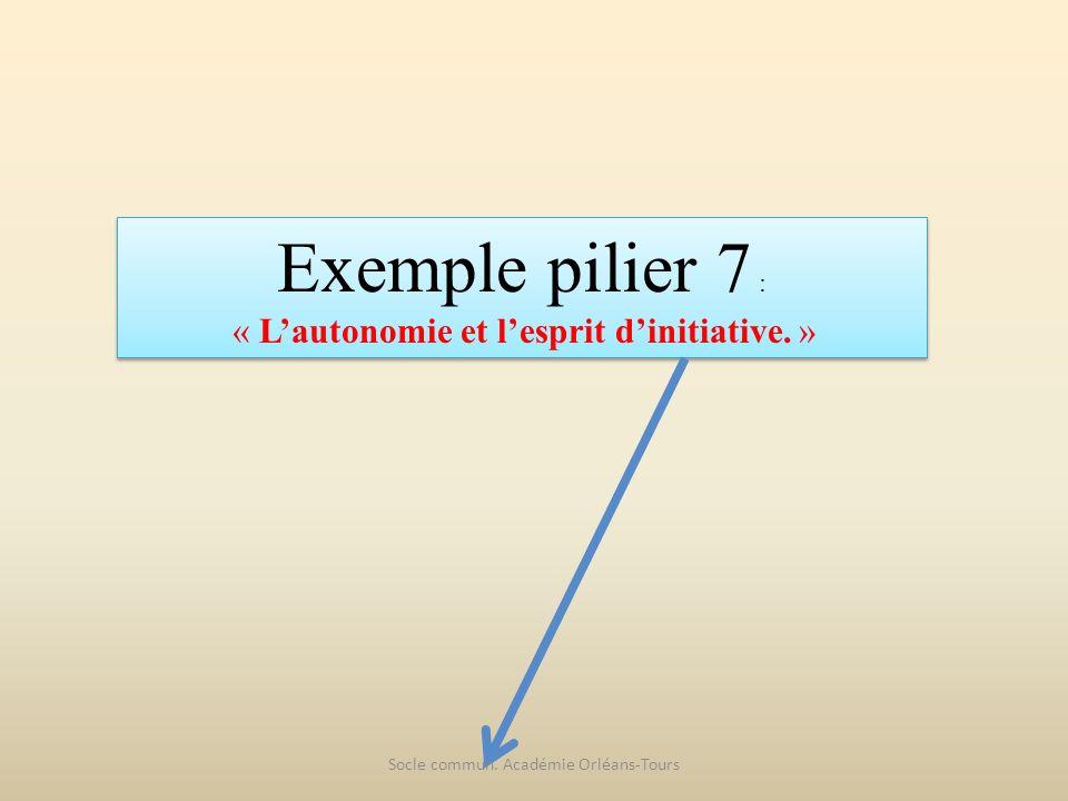 Exemple pilier 7 : « L'autonomie et l'esprit d'initiative. »
