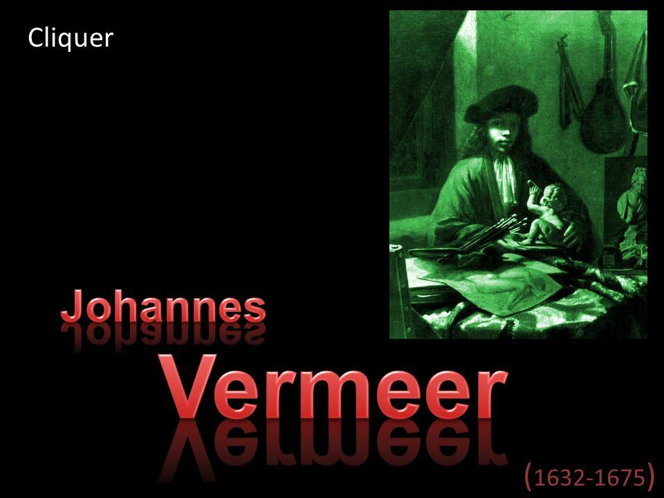 Cliquer Johannes Vermeer (1632-1675)